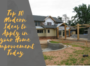 Top 10 Modern Ideas to Apply in your Home Improvement Today